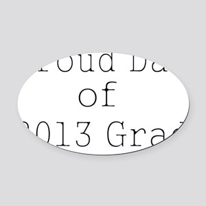 Proud Dad of 2013 Grad-white Oval Car Magnet