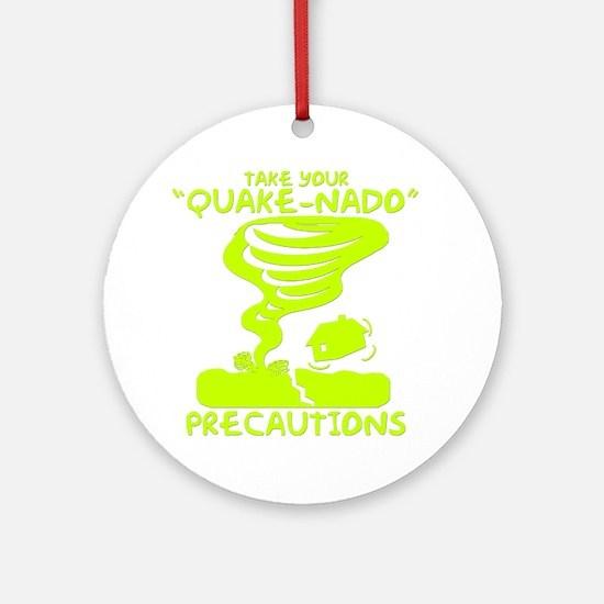 Take Your Quake-Nado Precautions Round Ornament