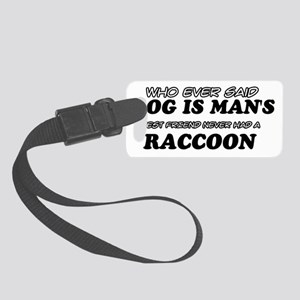 never had a Raccoon Small Luggage Tag