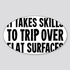 It Take Skills To Trip Over Flat Su Sticker (Oval)