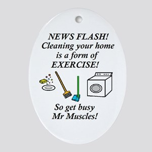 CLEANING HOUSE IS EXERCISE! Oval Ornament