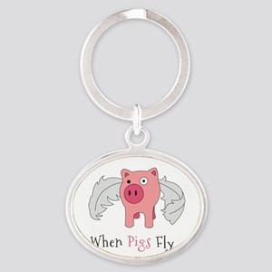 When Pigs Fly Oval Keychain