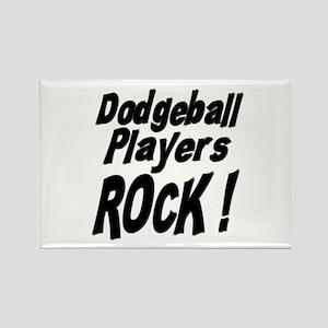 Dodgeball Players Rock ! Rectangle Magnet
