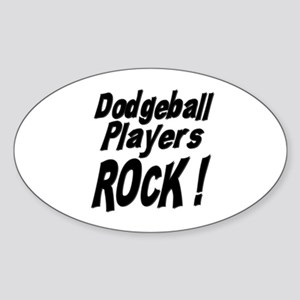Dodgeball Players Rock ! Oval Sticker