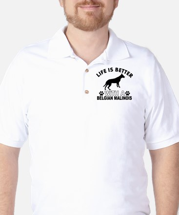 Life is better with a Belgian Malinois Golf Shirt