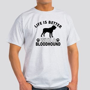 Life is better with a Bloodhound Light T-Shirt