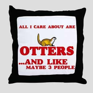 All I care about are Otters Throw Pillow