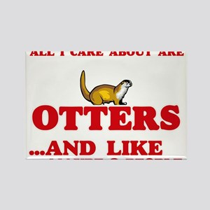 All I care about are Otters Magnets