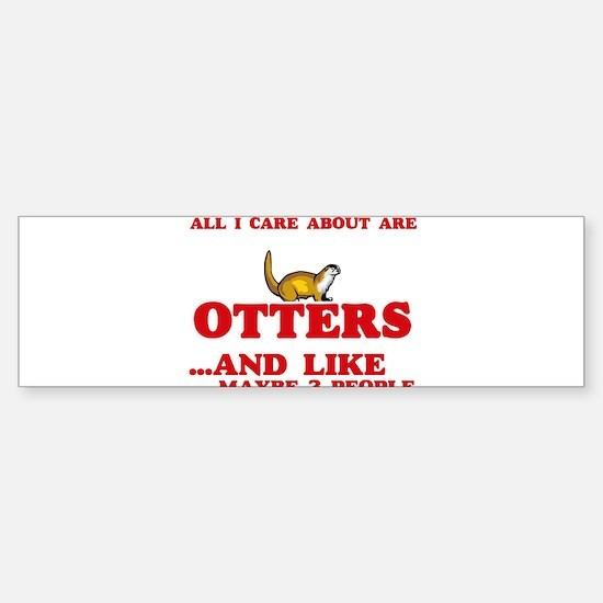 All I care about are Otters Bumper Bumper Bumper Sticker