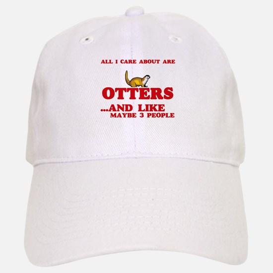 All I care about are Otters Baseball Baseball Cap