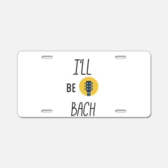 I'll be bach Aluminum License Plate