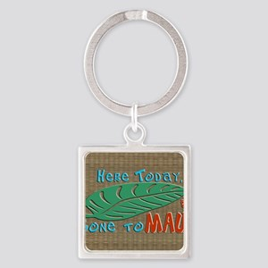 Here Today Gone to Maui Square Keychain