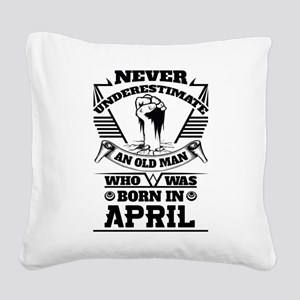 Never Underestimate Old Man Who Was Born April Squ
