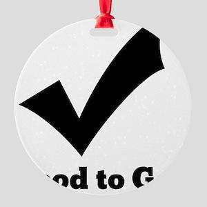 Good to Go Round Ornament