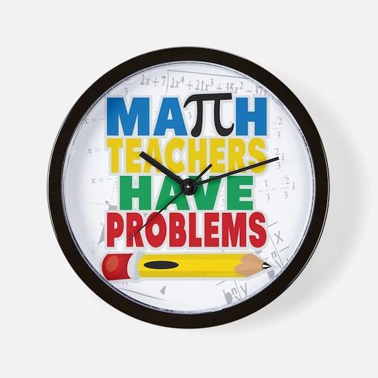 Math Teachers Have Problems Wall Clock