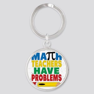 Math Teachers Have Problems Round Keychain