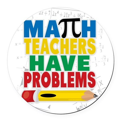Math Teachers Have Problems Round Car Magnet