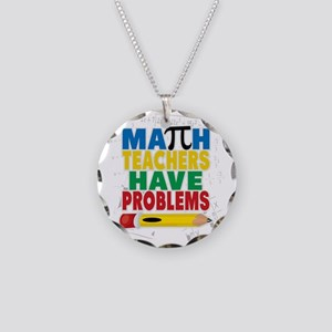 Math Teachers Have Problems Necklace Circle Charm
