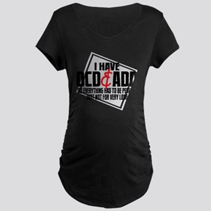 I Have OCD  ADD Maternity Dark T-Shirt