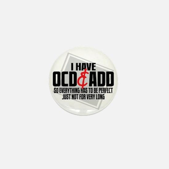 I Have OCD  ADD Mini Button
