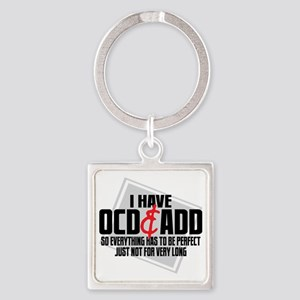 I Have OCD  ADD Square Keychain