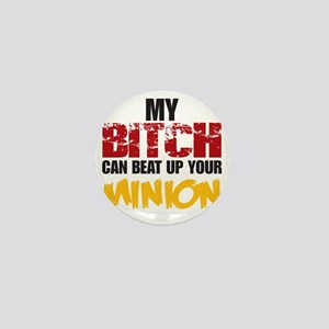 My Bitch can beat up your Minion Mini Button