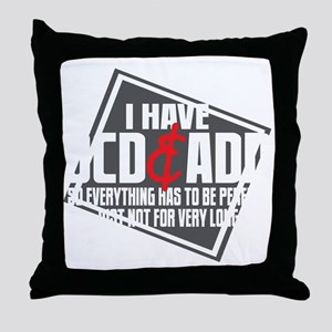 I Have OCD and ADD blk Throw Pillow