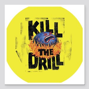 "Kill the Drill Square Car Magnet 3"" x 3"""