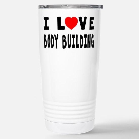 I Love Body Building Stainless Steel Travel Mug