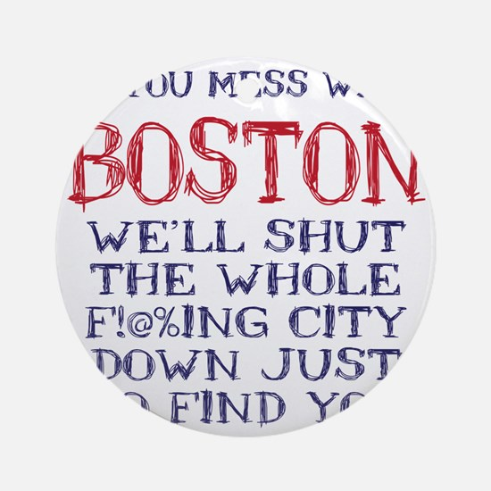 Dont Mess with Boston Round Ornament