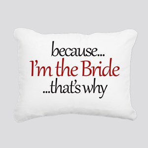 I'm the BRIDE that's why Rectangular Canvas Pillow