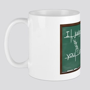 I judge you when you use poor grammar. Mug