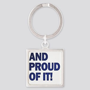 And Proud Of It! Square Keychain