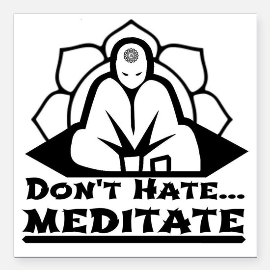 "Dont Hate... Meditate Square Car Magnet 3"" x 3"""