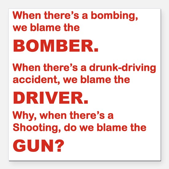 "WHY DO WE BLAME THE GUN Square Car Magnet 3"" x 3"""