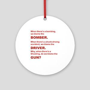WHY DO WE BLAME THE GUN Round Ornament