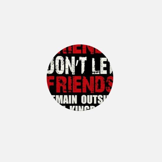 Friends Dont Let Friends Mini Button