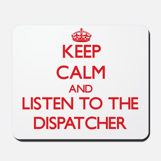 Keep Calm and Listen to the Dispatcher Mousepad