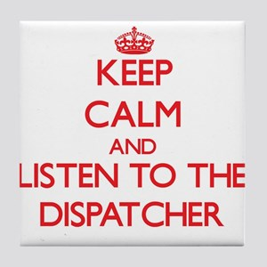 Keep Calm and Listen to the Dispatcher Tile Coaste