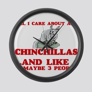 All I care about are Chinchillas Large Wall Clock