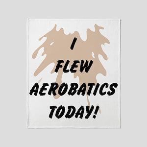 I Flew Aerobatics Today Throw Blanket