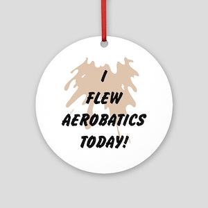 I Flew Aerobatics Today Round Ornament