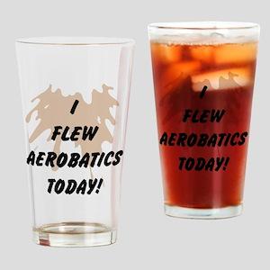 I Flew Aerobatics Today Drinking Glass