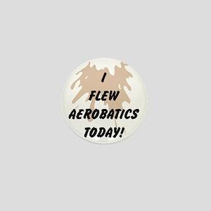 I Flew Aerobatics Today Mini Button
