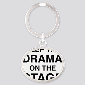 KEEP THE DRAMA ON THE STAGE Oval Keychain