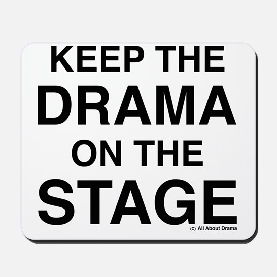KEEP THE DRAMA ON THE STAGE Mousepad