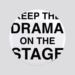 """KEEP THE DRAMA ON THE STAGE 3.5"""" Button"""