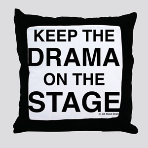 KEEP THE DRAMA ON THE STAGE Throw Pillow