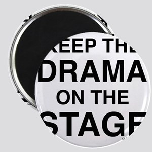 KEEP THE DRAMA ON THE STAGE Magnet