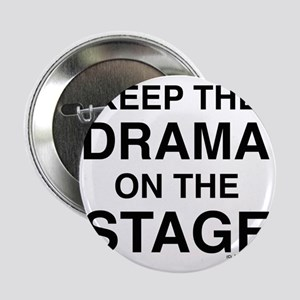 """KEEP THE DRAMA ON THE STAGE 2.25"""" Button"""